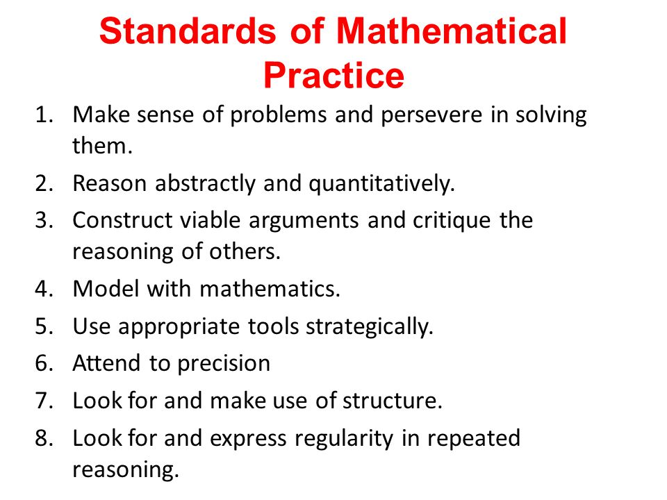 Standards of Mathematical Practice 1.Make sense of problems and persevere in solving them. 2.Reason abstractly and quantitatively. 3.Construct viable