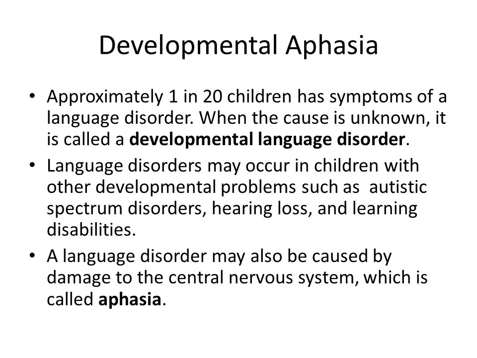 Developmental Aphasia Approximately 1 in 20 children has symptoms of a language disorder. When the cause is unknown, it is called a developmental lang