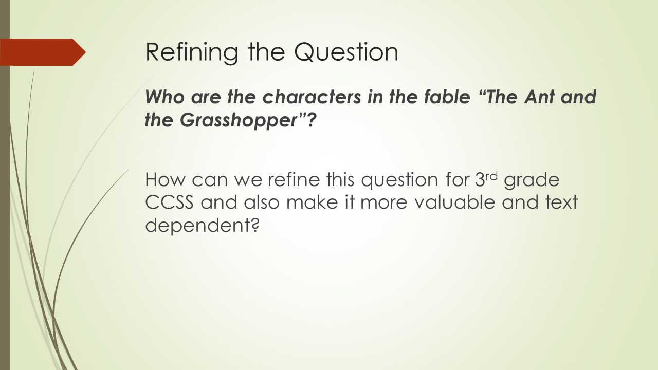 Refining the Question Who are the characters in the fable The Ant and the Grasshopper .