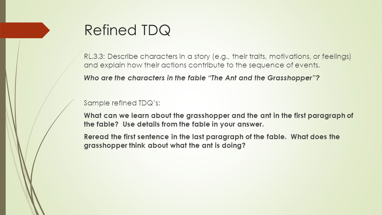 Refined TDQ RL.3.3: Describe characters in a story (e.g., their traits, motivations, or feelings) and explain how their actions contribute to the sequence of events.