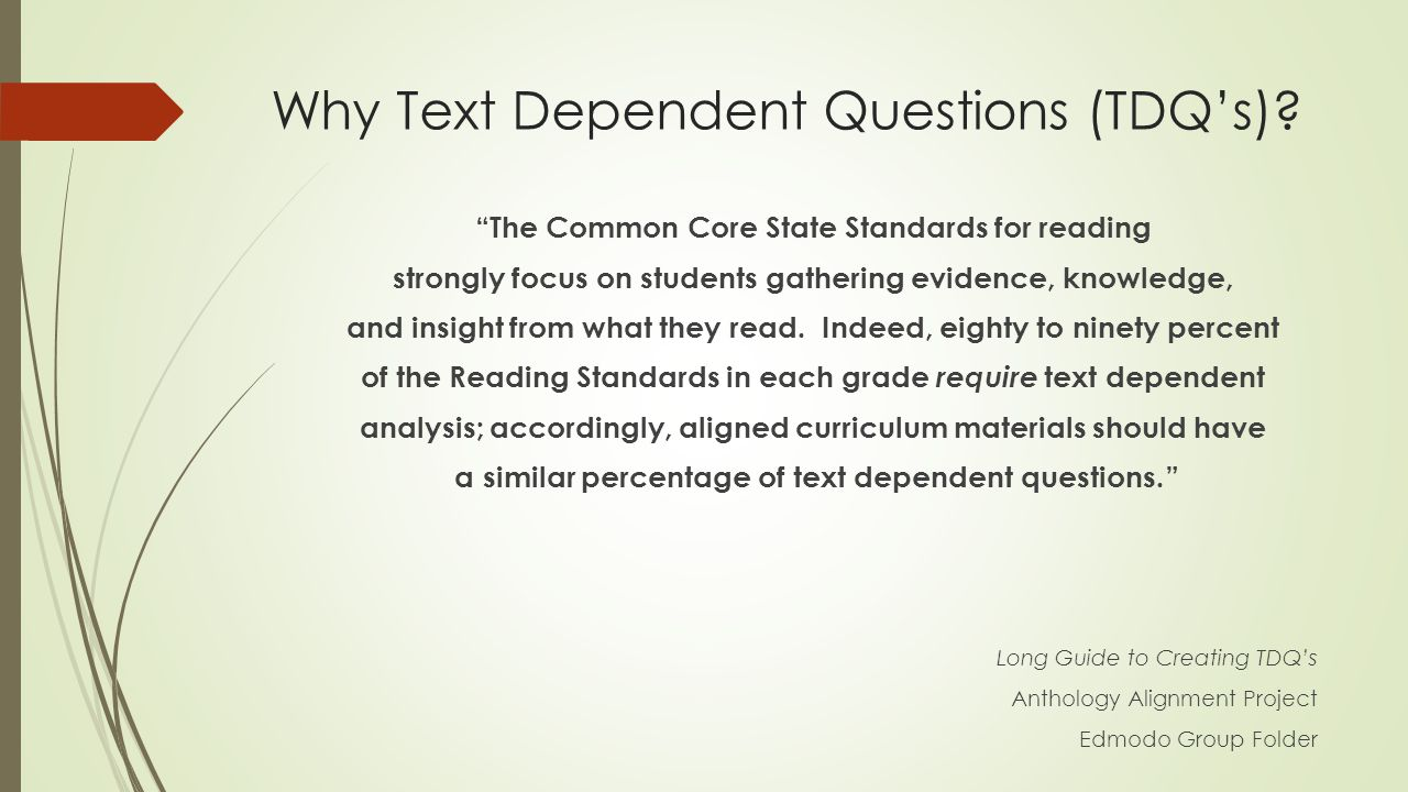 Why Text Dependent Questions (TDQ's).