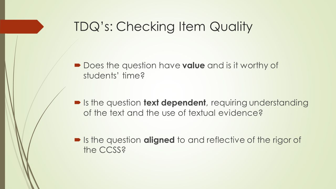 TDQ's: Checking Item Quality  Does the question have value and is it worthy of students' time.