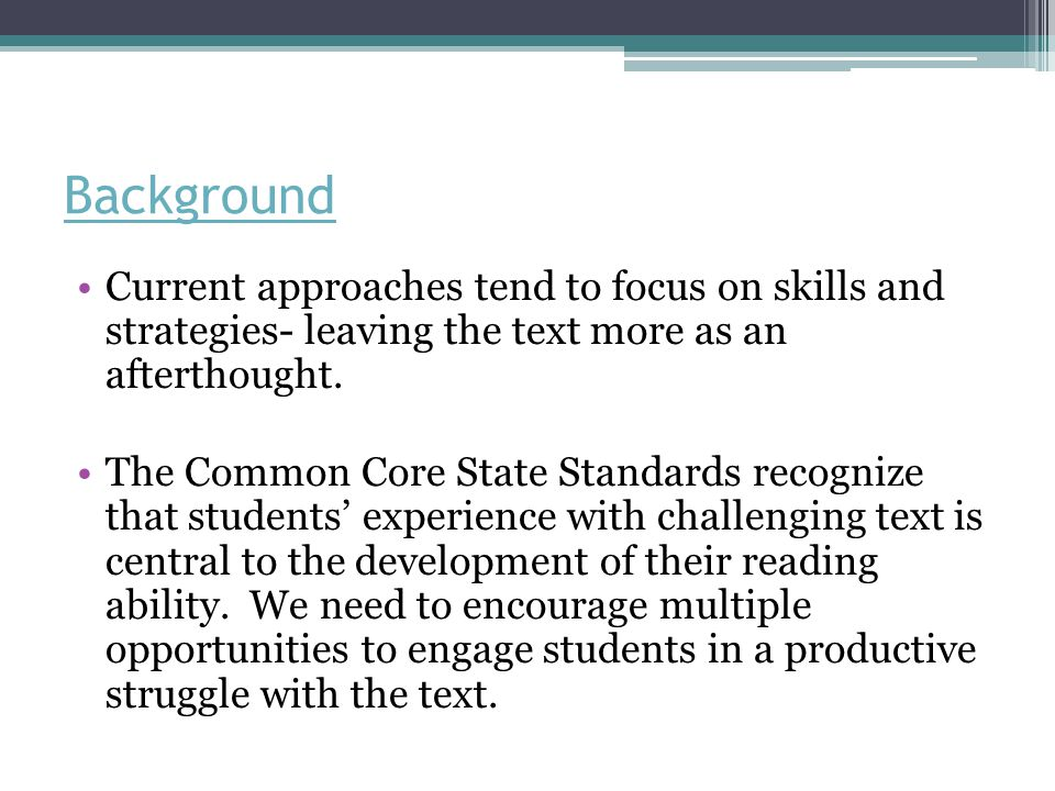 Why Text Complexity Matters According to a report called Reading Between the Lines that was released in 2006 by ACT, Inc.: ▫ Less than 50% of graduates can read sufficiently complex texts.
