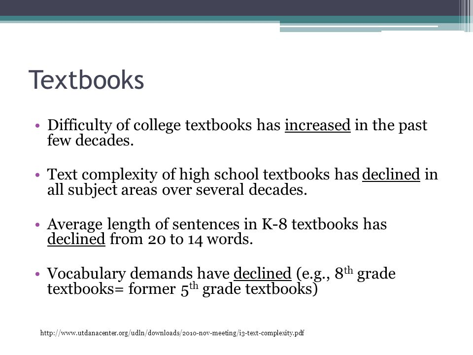 Textbooks Difficulty of college textbooks has increased in the past few decades.