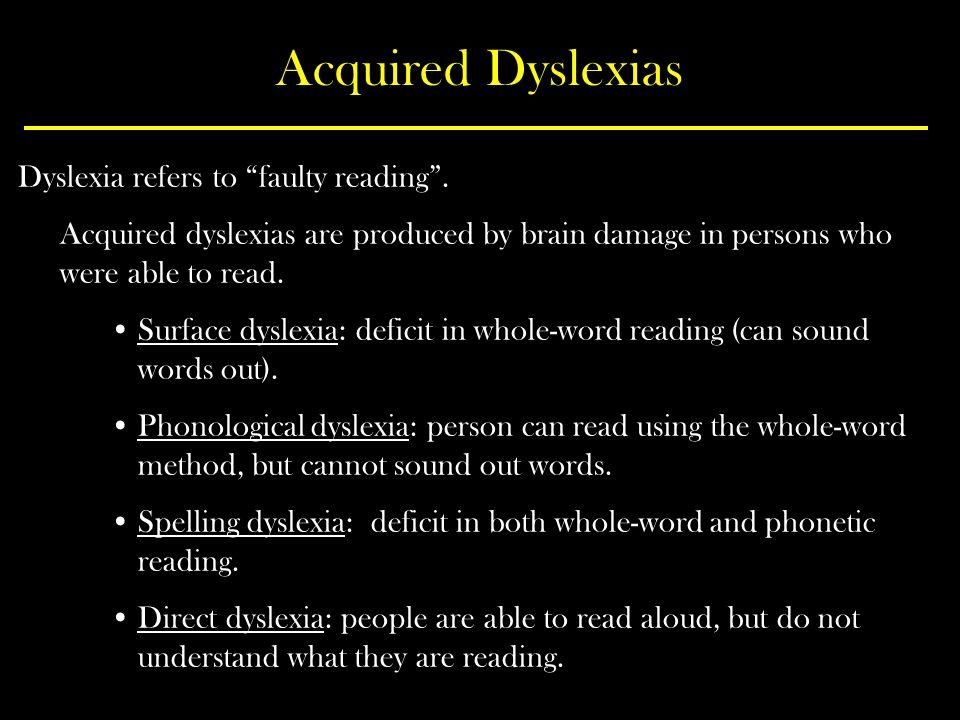 Acquired Dyslexias Dyslexia refers to faulty reading .