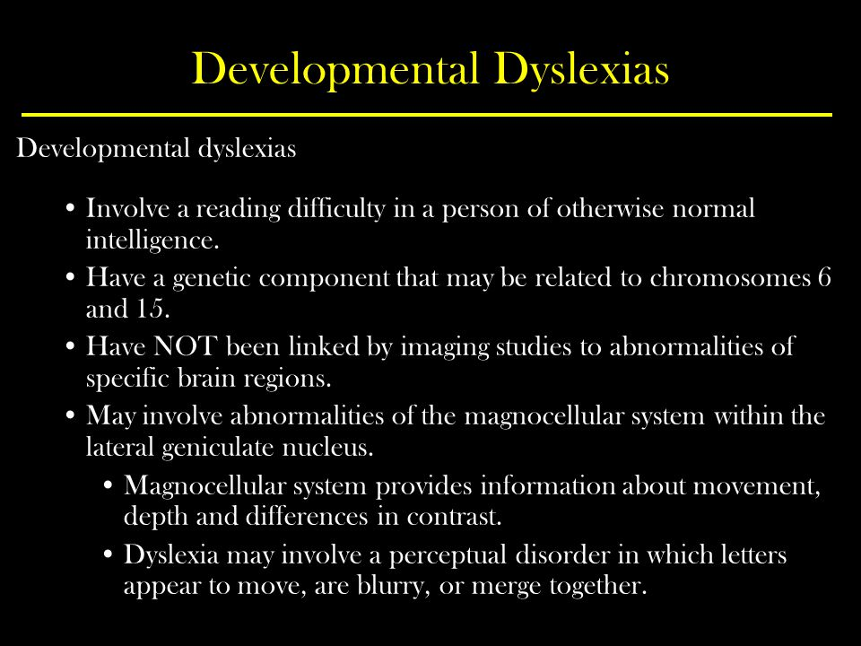 Developmental Dyslexias Developmental dyslexias Involve a reading difficulty in a person of otherwise normal intelligence.