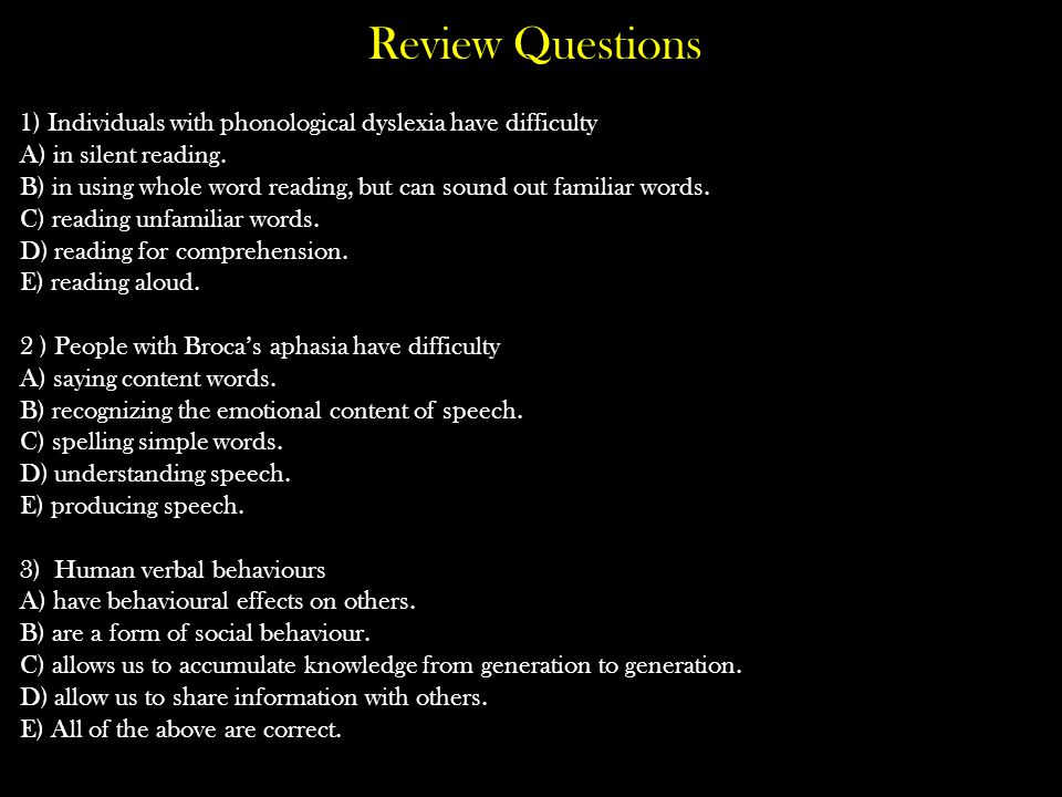 Review Questions 1) Individuals with phonological dyslexia have difficulty A) in silent reading.