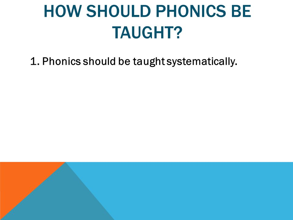 1. Phonics should be taught systematically.