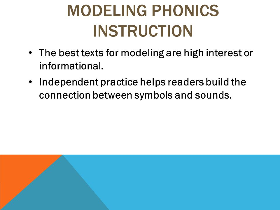MODELING PHONICS INSTRUCTION The best texts for modeling are high interest or informational.