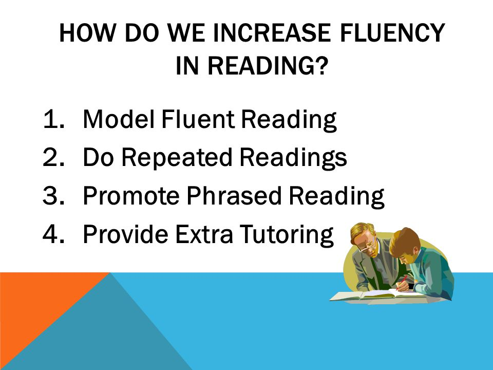 HOW DO WE INCREASE FLUENCY IN READING.