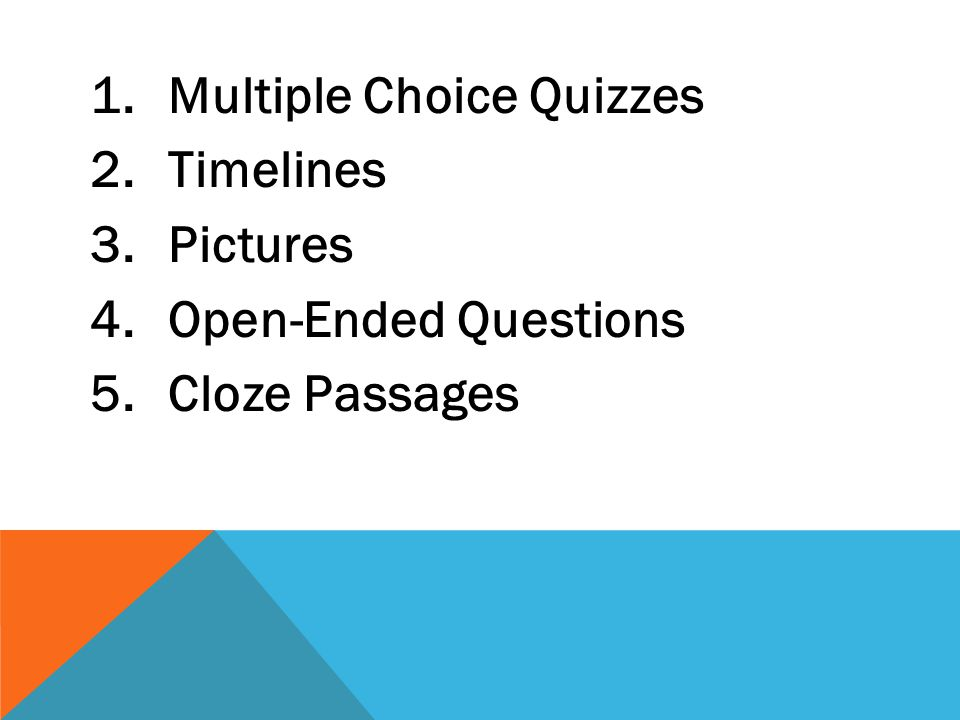 1.Multiple Choice Quizzes 2.Timelines 3.Pictures 4.Open-Ended Questions 5.Cloze Passages