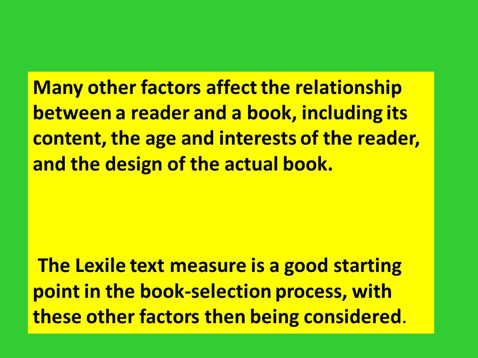 Many other factors affect the relationship between a reader and a book, including its content, the age and interests of the reader, and the design of