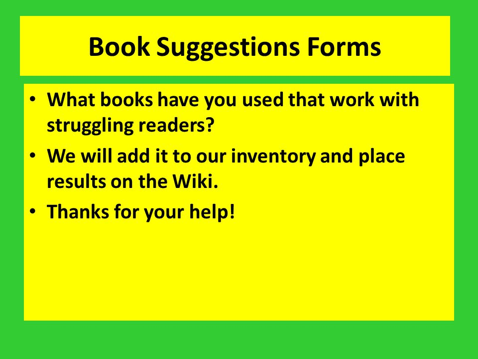 Book Suggestions Forms What books have you used that work with struggling readers? We will add it to our inventory and place results on the Wiki. Than