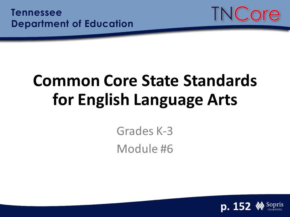 Common Core State Standards for English Language Arts Grades K-3 Module #6 p. 152