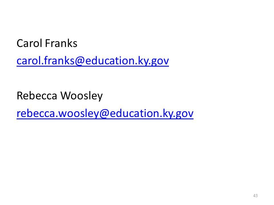 Carol Franks carol.franks@education.ky.gov Rebecca Woosley rebecca.woosley@education.ky.gov 43