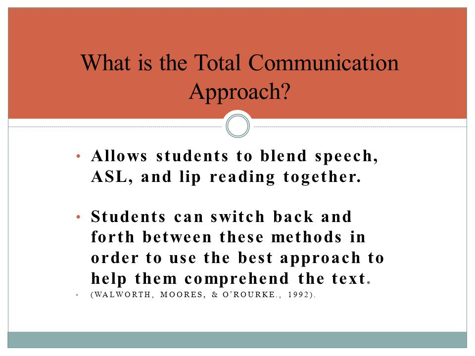Allows students to blend speech, ASL, and lip reading together. Students can switch back and forth between these methods in order to use the best appr