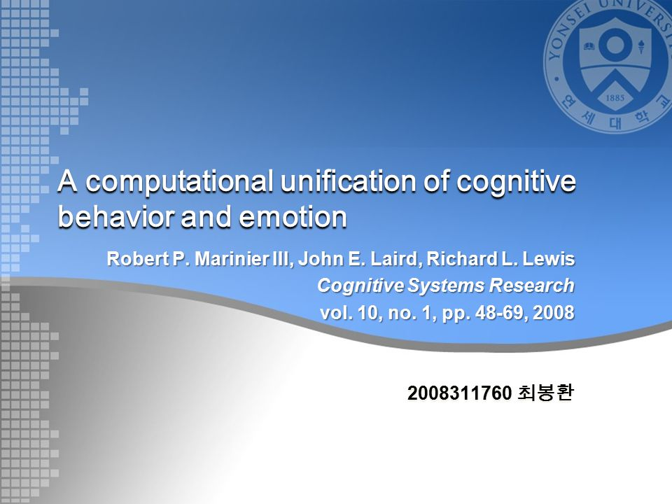 A computational unification of cognitive behavior and emotion Robert P. Marinier III, John E. Laird, Richard L. Lewis Cognitive Systems Research vol.