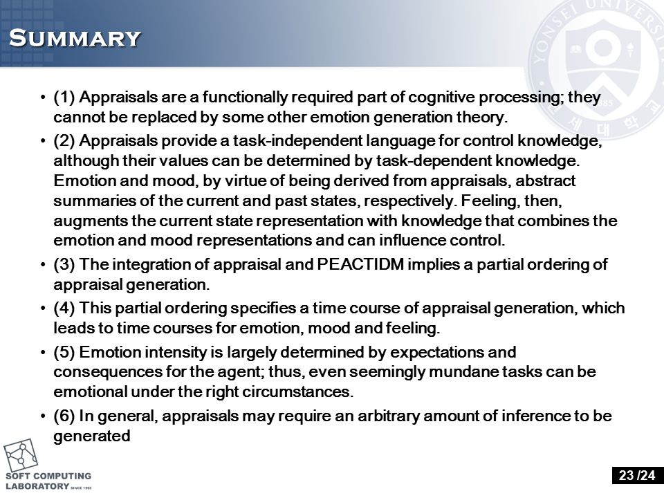 Summary (1) Appraisals are a functionally required part of cognitive processing; they cannot be replaced by some other emotion generation theory.