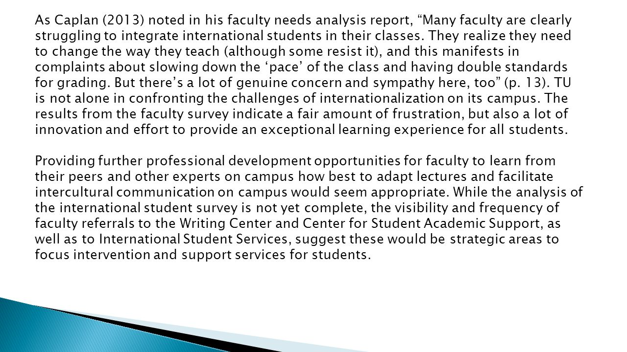 As Caplan (2013) noted in his faculty needs analysis report, Many faculty are clearly struggling to integrate international students in their classes.