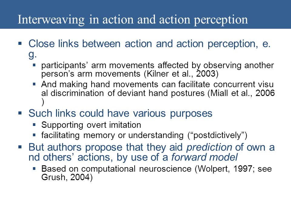 Interweaving in action and action perception  Close links between action and action perception, e.