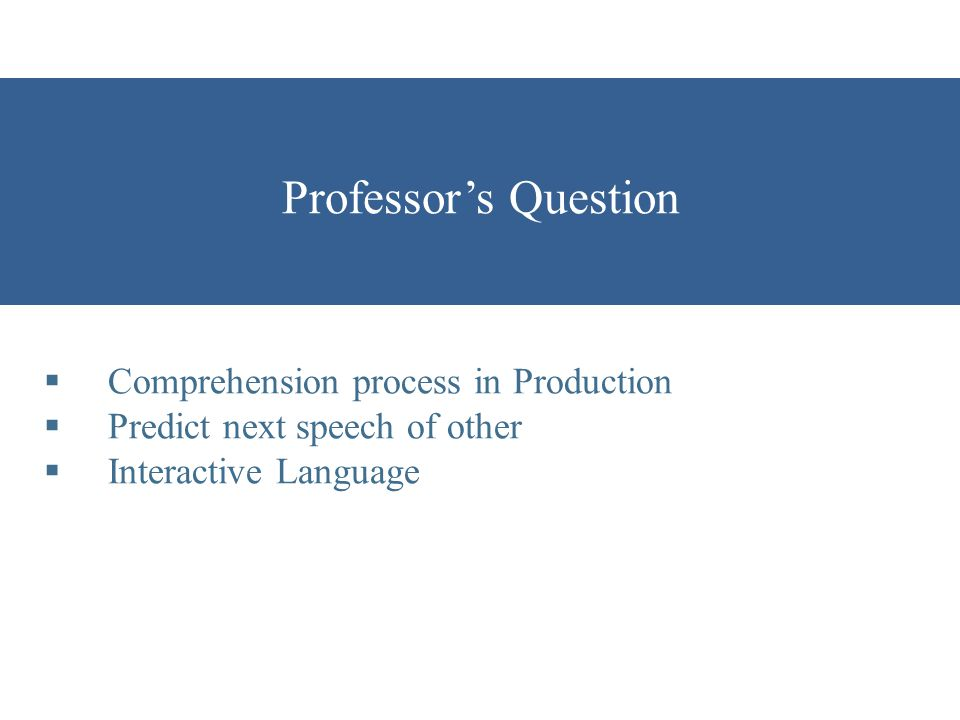 Professor's Question  Comprehension process in Production  Predict next speech of other  Interactive Language