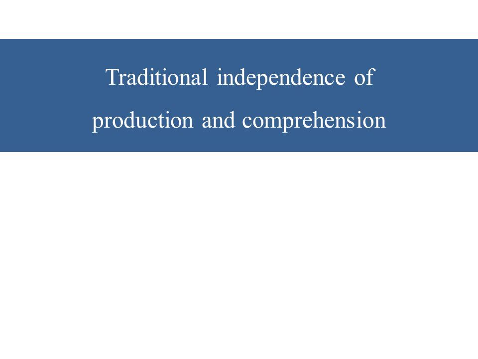 Traditional independence of production and comprehension