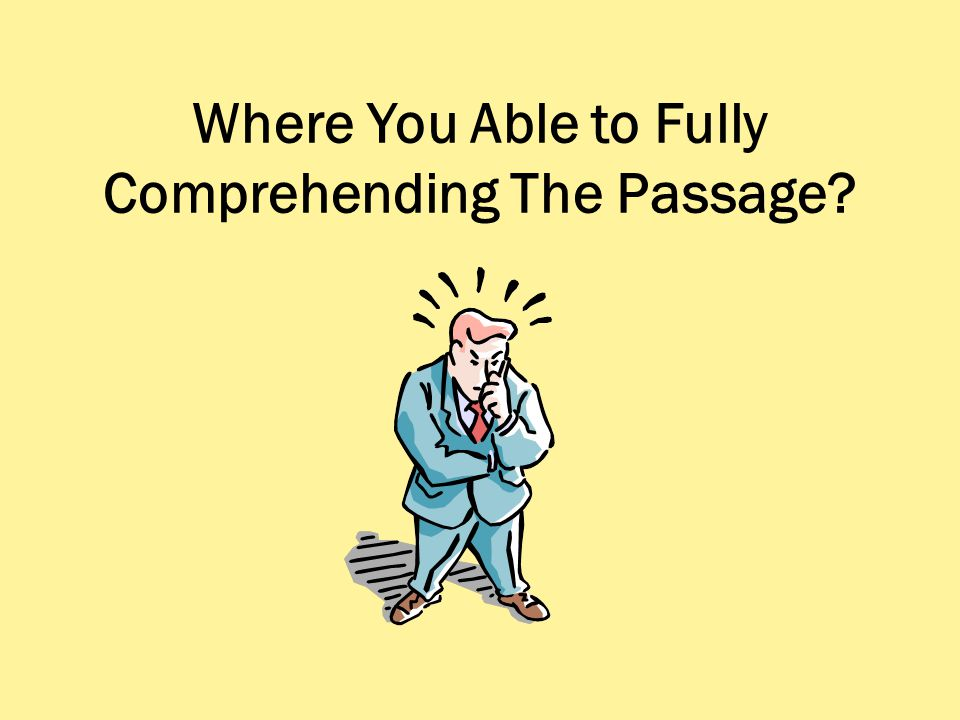 Where You Able to Fully Comprehending The Passage?