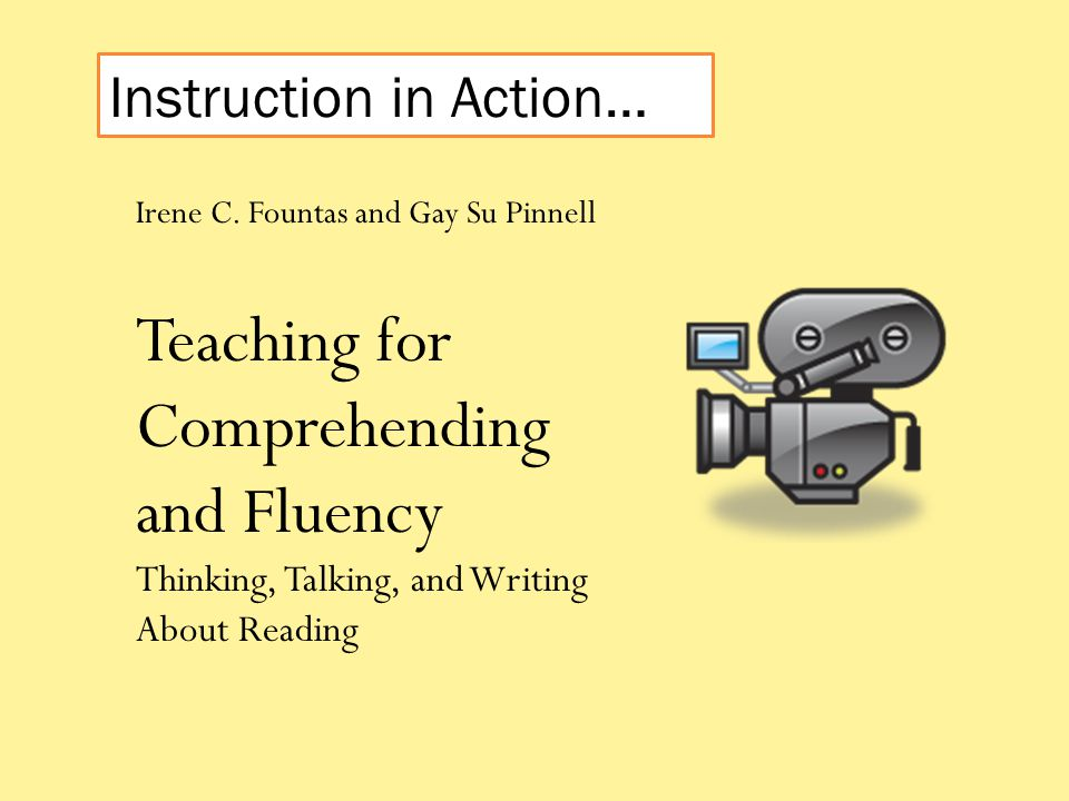 Irene C. Fountas and Gay Su Pinnell Teaching for Comprehending and Fluency Thinking, Talking, and Writing About Reading Instruction in Action…
