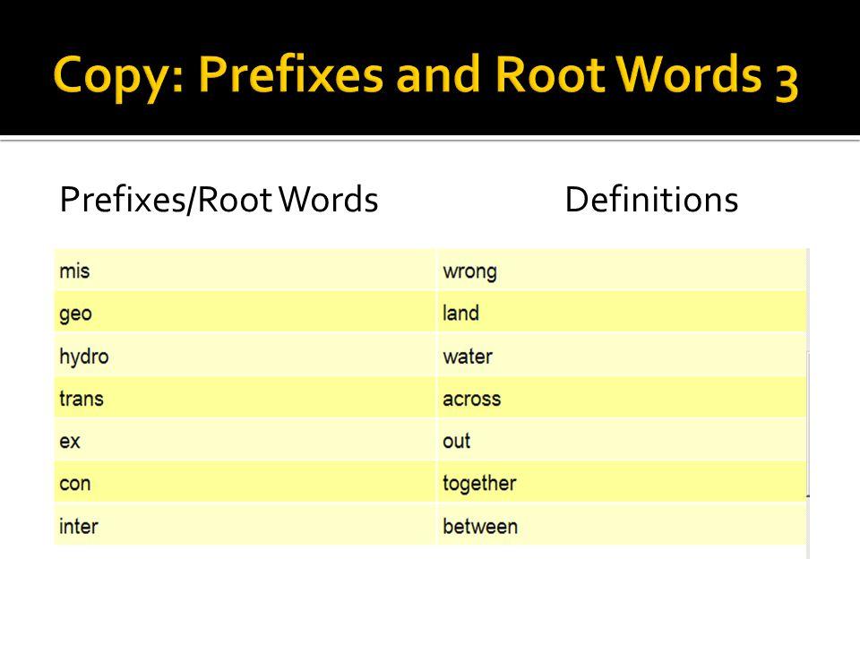 Prefixes/Root WordsDefinitions