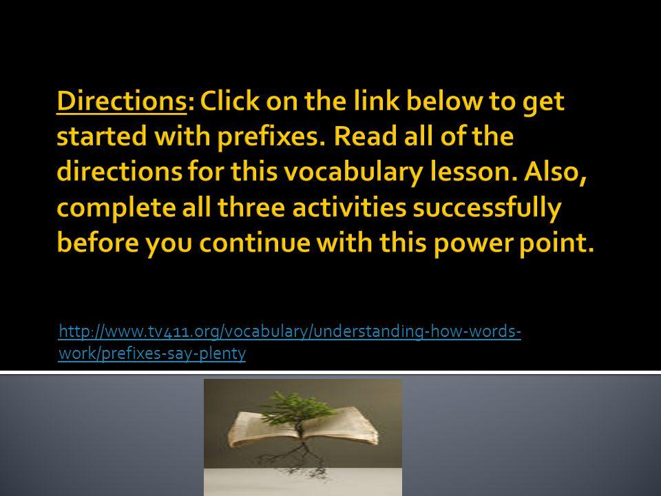 http://www.tv411.org/vocabulary/understanding-how-words- work/prefixes-say-plenty