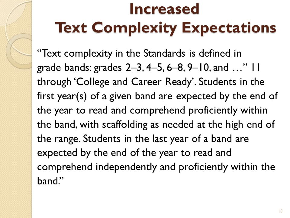 "Increased Text Complexity Expectations ""Text complexity in the Standards is defined in grade bands: grades 2–3, 4–5, 6–8, 9–10, and …"" 11 through 'Col"