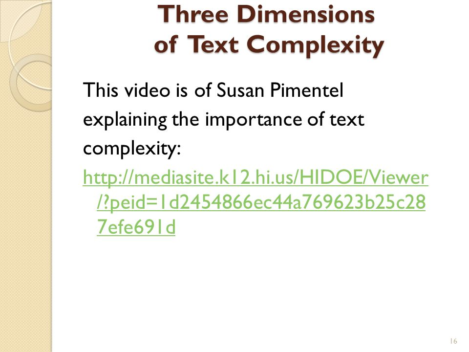 Three Dimensions of Text Complexity This video is of Susan Pimentel explaining the importance of text complexity: http://mediasite.k12.hi.us/HIDOE/Vie