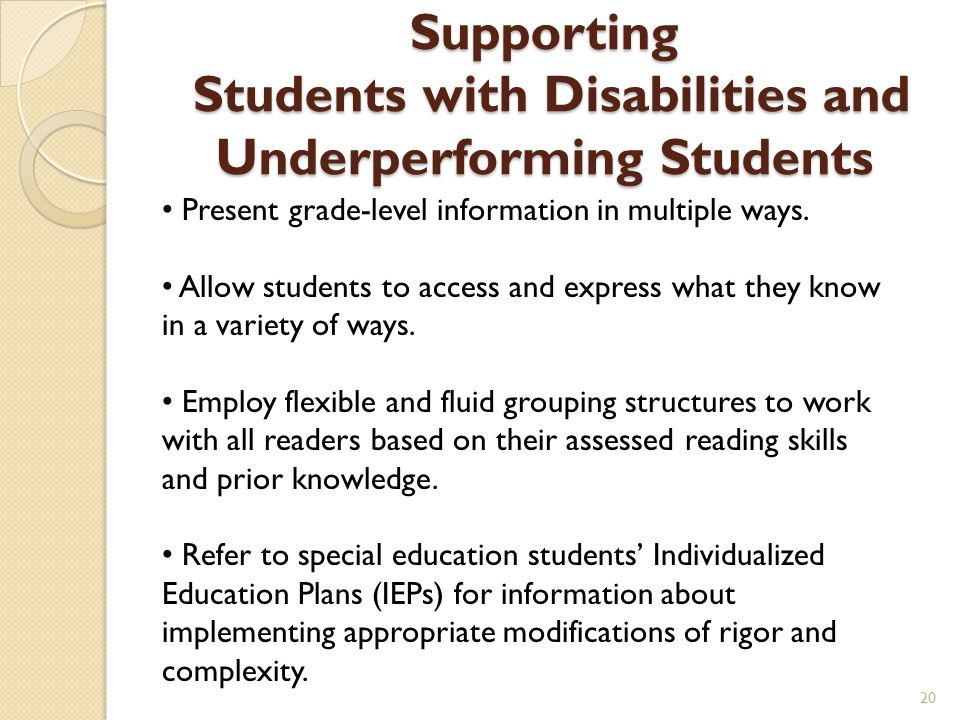 Supporting Students with Disabilities and Underperforming Students Present grade-level information in multiple ways. Allow students to access and expr