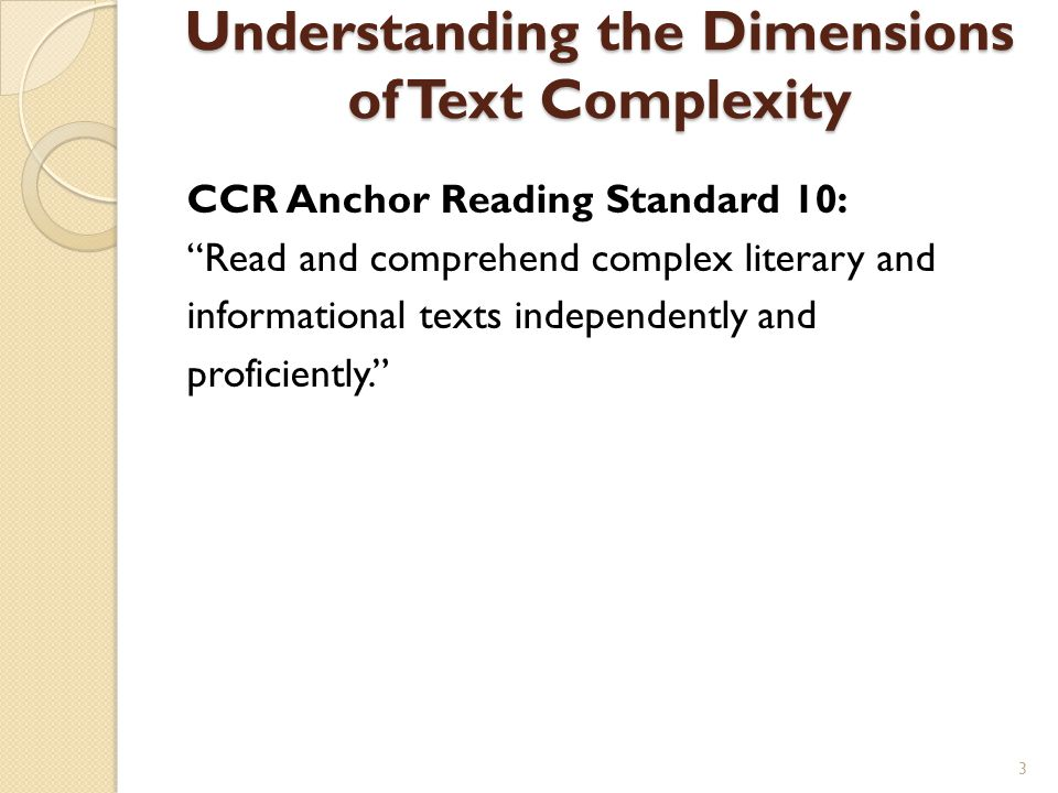 "Understanding the Dimensions of Text Complexity CCR Anchor Reading Standard 10: ""Read and comprehend complex literary and informational texts independ"