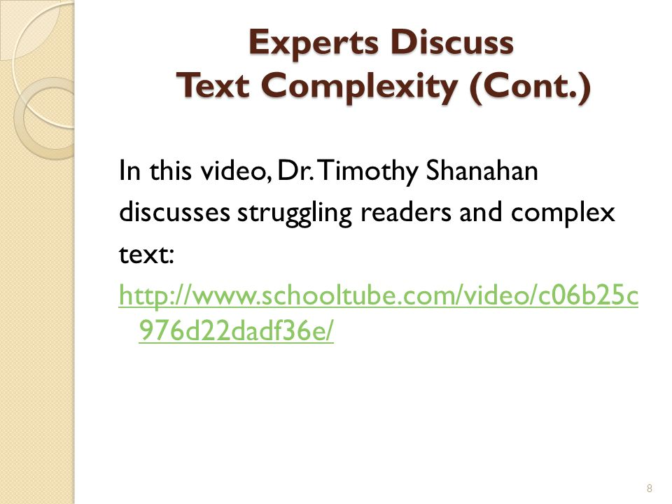 Experts Discuss Text Complexity (Cont.) In this video, Dr. Timothy Shanahan discusses struggling readers and complex text: http://www.schooltube.com/v