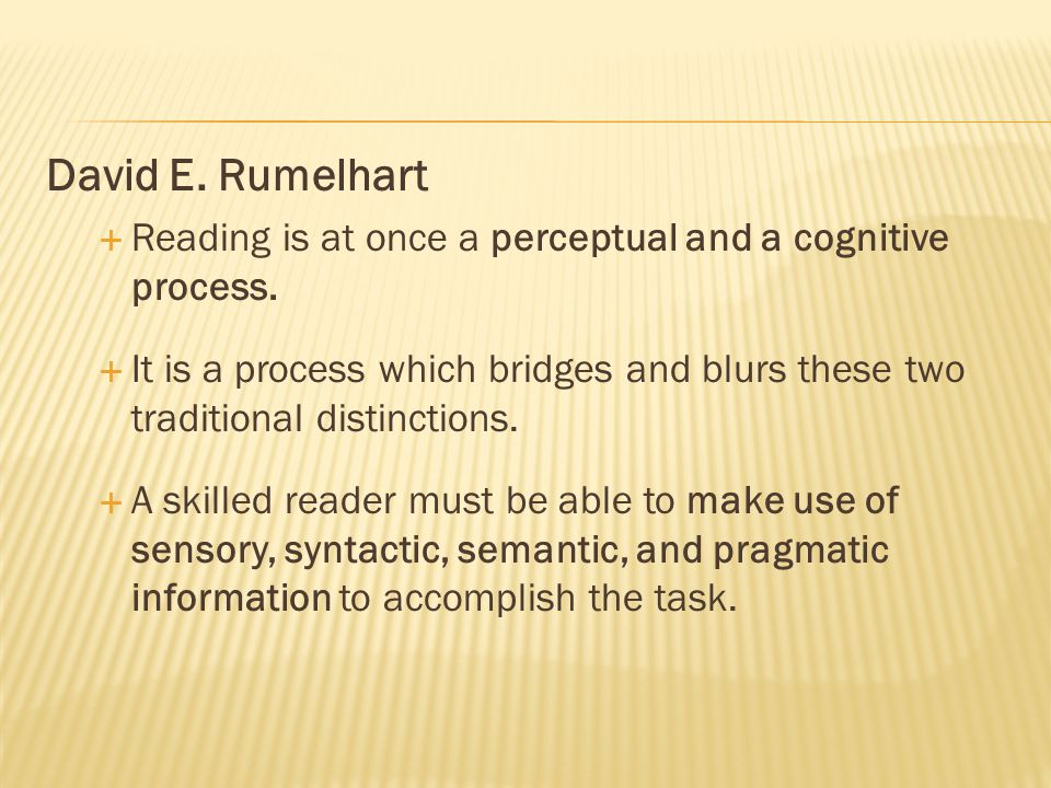 David E. Rumelhart  Reading is at once a perceptual and a cognitive process.