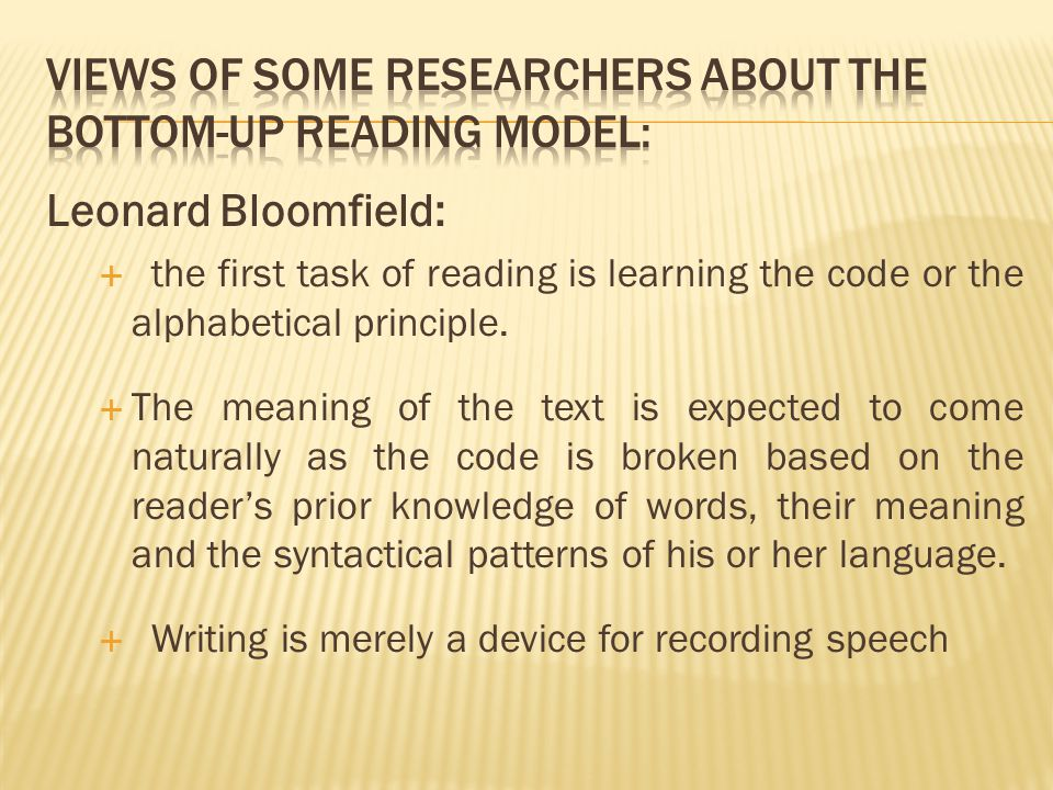 Leonard Bloomfield:  the first task of reading is learning the code or the alphabetical principle.