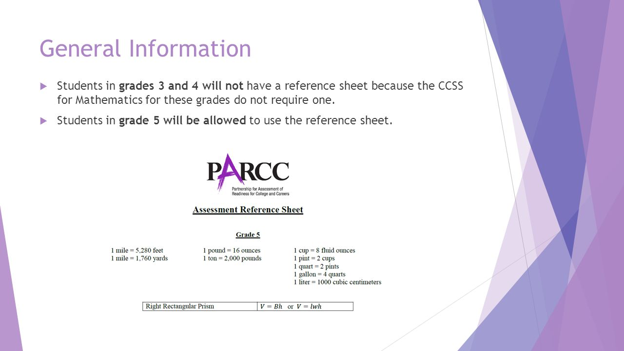  Students in grades 3 and 4 will not have a reference sheet because the CCSS for Mathematics for these grades do not require one.  Students in grade