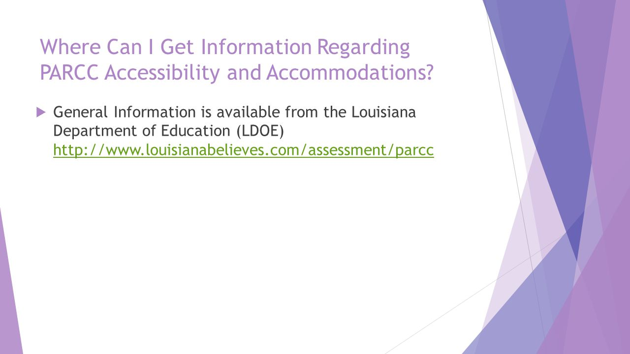 Where Can I Get Information Regarding PARCC Accessibility and Accommodations?  General Information is available from the Louisiana Department of Educ