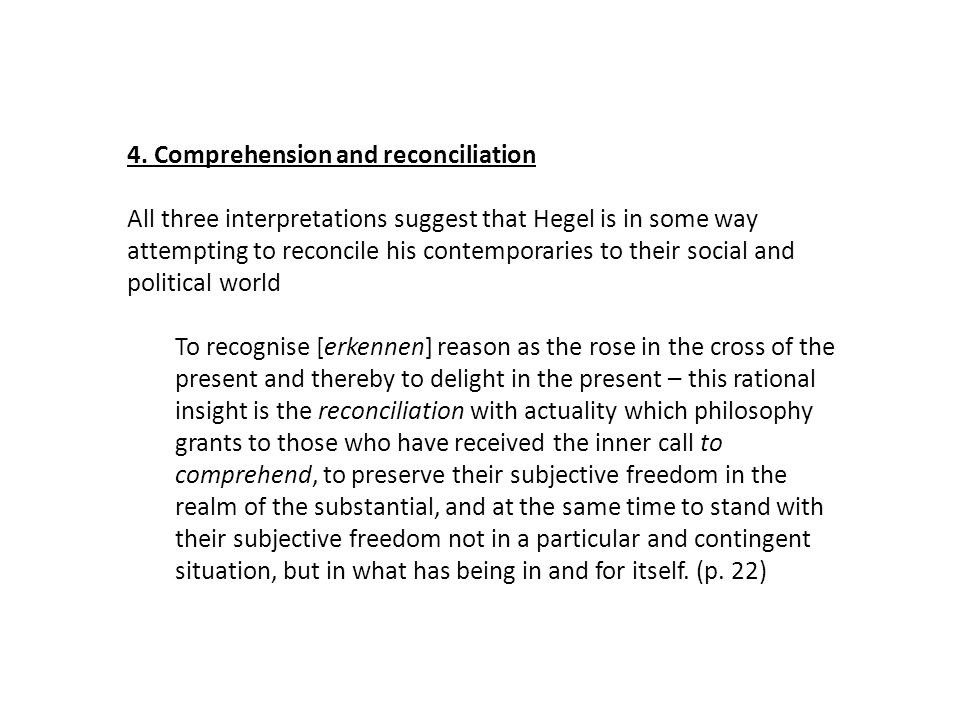 4. Comprehension and reconciliation All three interpretations suggest that Hegel is in some way attempting to reconcile his contemporaries to their so