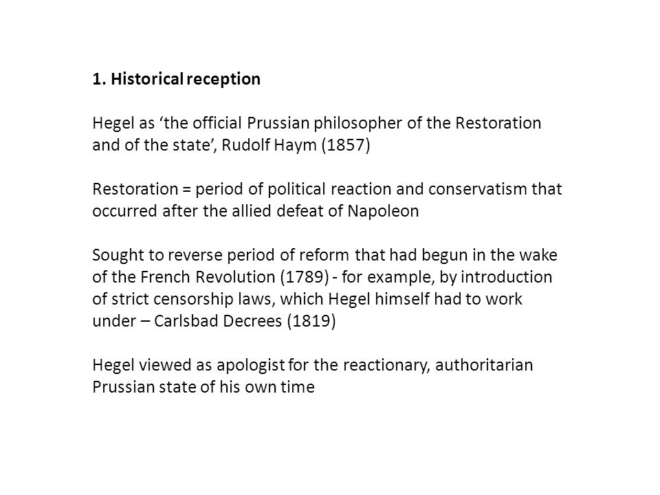 1. Historical reception Hegel as 'the official Prussian philosopher of the Restoration and of the state', Rudolf Haym (1857) Restoration = period of p