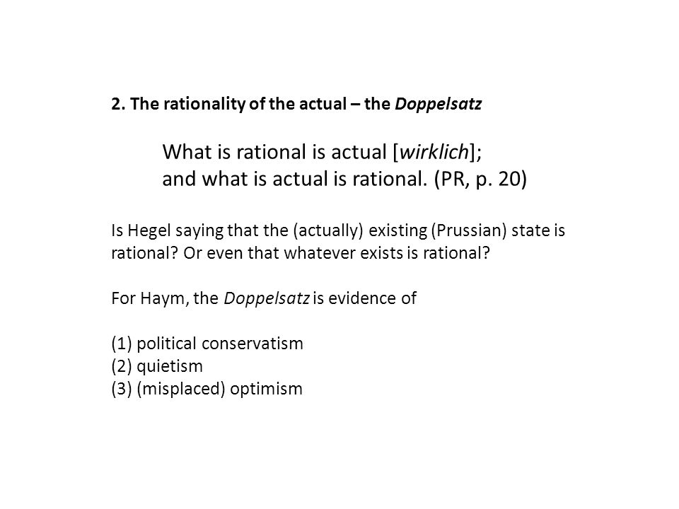 2. The rationality of the actual – the Doppelsatz What is rational is actual [wirklich]; and what is actual is rational. (PR, p. 20) Is Hegel saying t