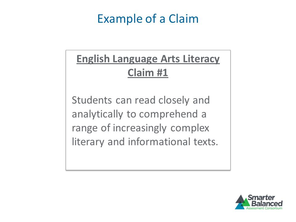 Example of a Claim English Language Arts Literacy Claim #1 Students can read closely and analytically to comprehend a range of increasingly complex li