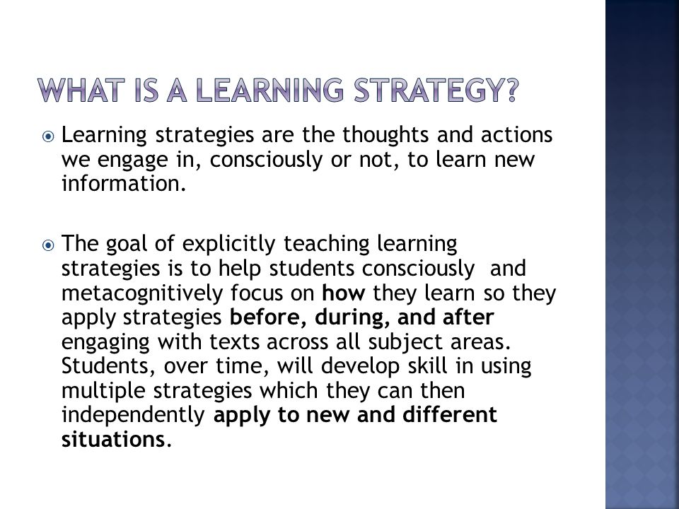  Learning strategies are the thoughts and actions we engage in, consciously or not, to learn new information.