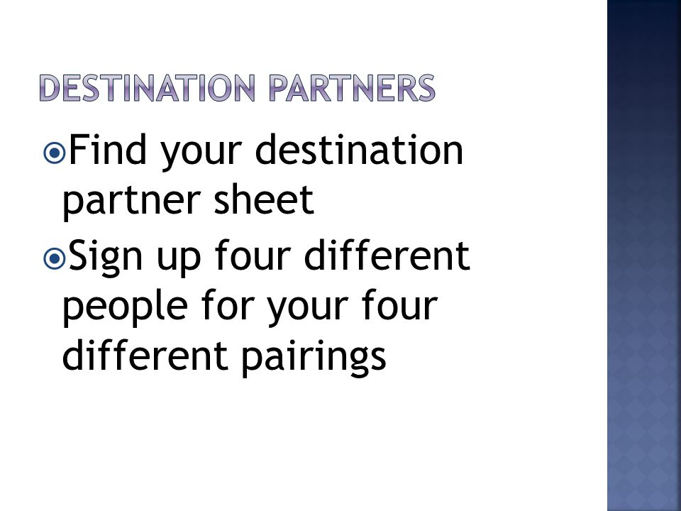  Find your destination partner sheet  Sign up four different people for your four different pairings