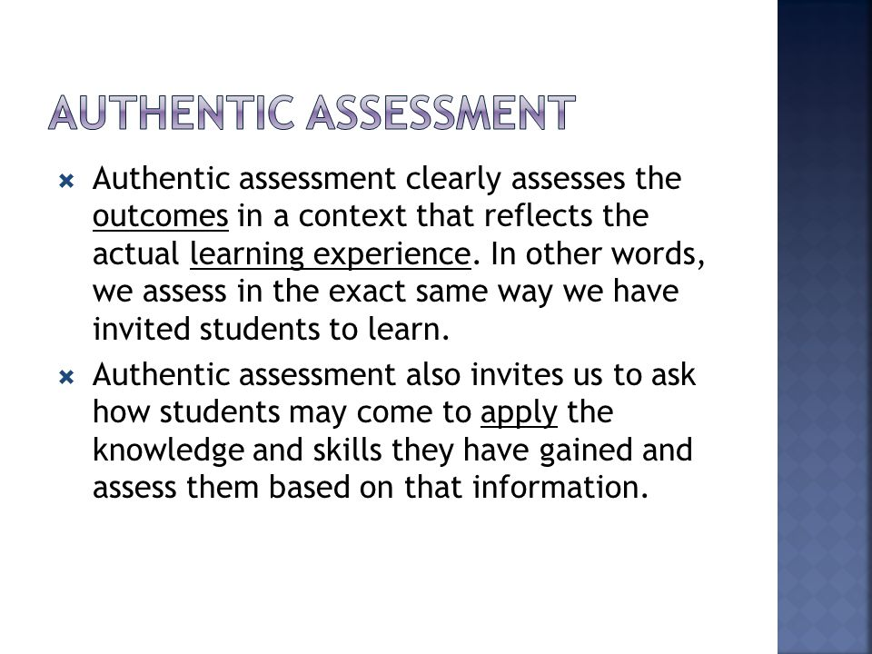  Authentic assessment clearly assesses the outcomes in a context that reflects the actual learning experience.