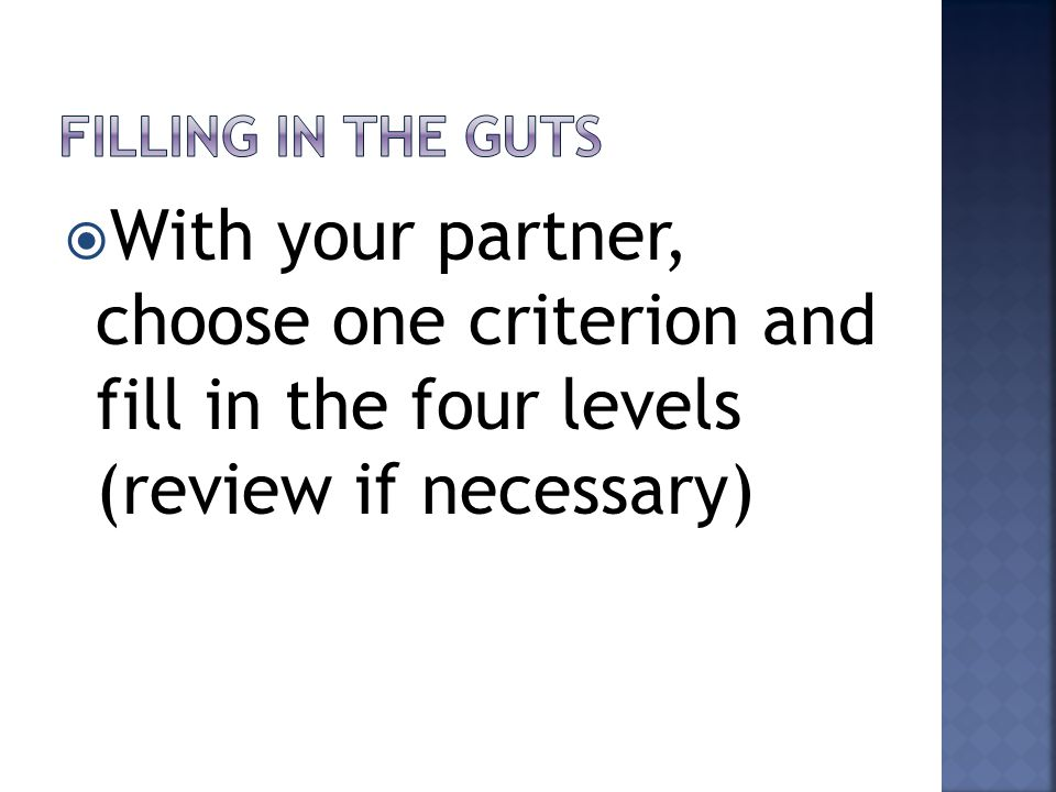  With your partner, choose one criterion and fill in the four levels (review if necessary)