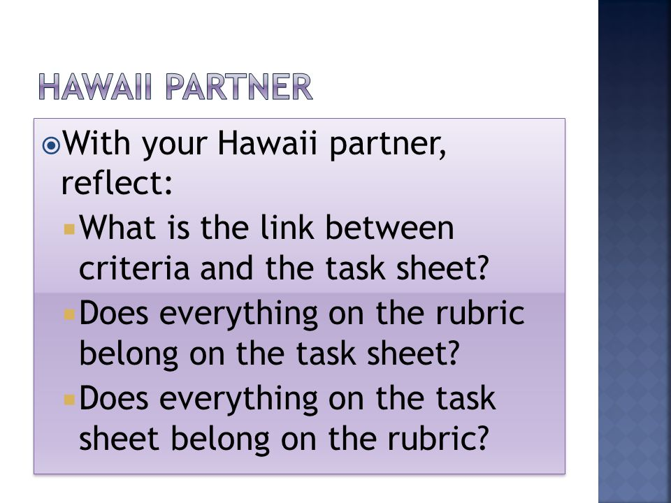  With your Hawaii partner, reflect:  What is the link between criteria and the task sheet.