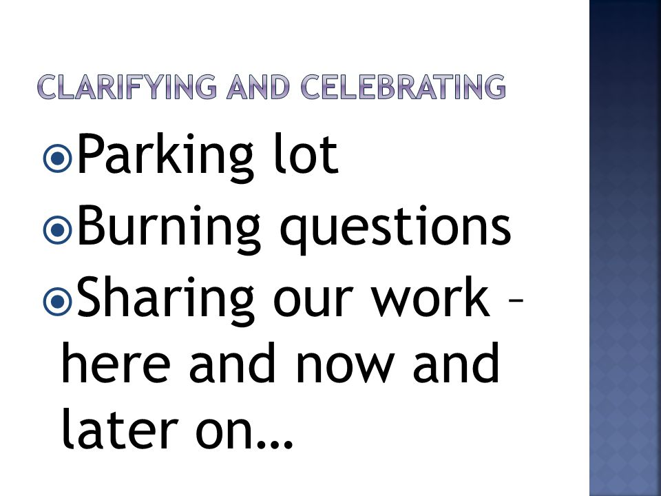  Parking lot  Burning questions  Sharing our work – here and now and later on…