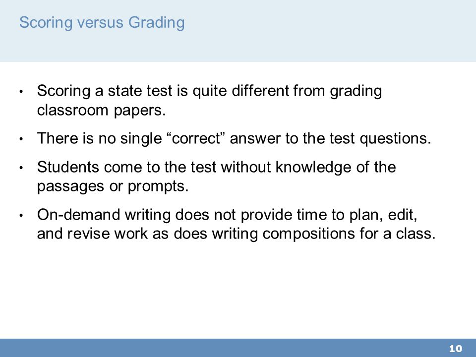 Scoring versus Grading Scoring a state test is quite different from grading classroom papers.
